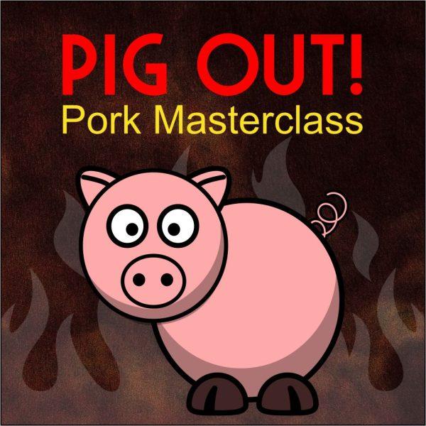 Pig Out Pork Masterclass - April 17
