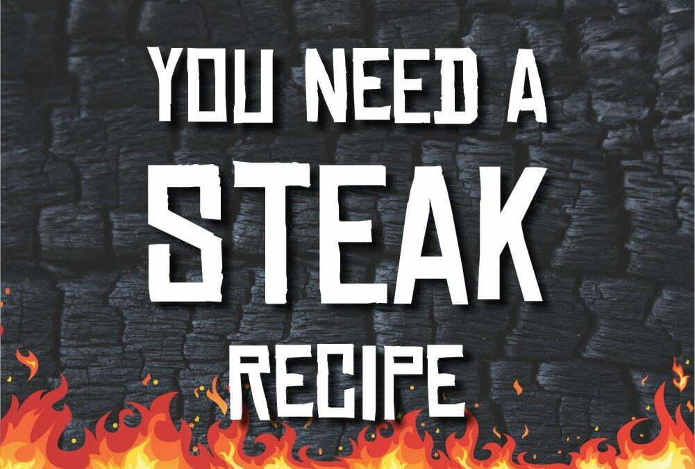 You Need a Steak Recipe